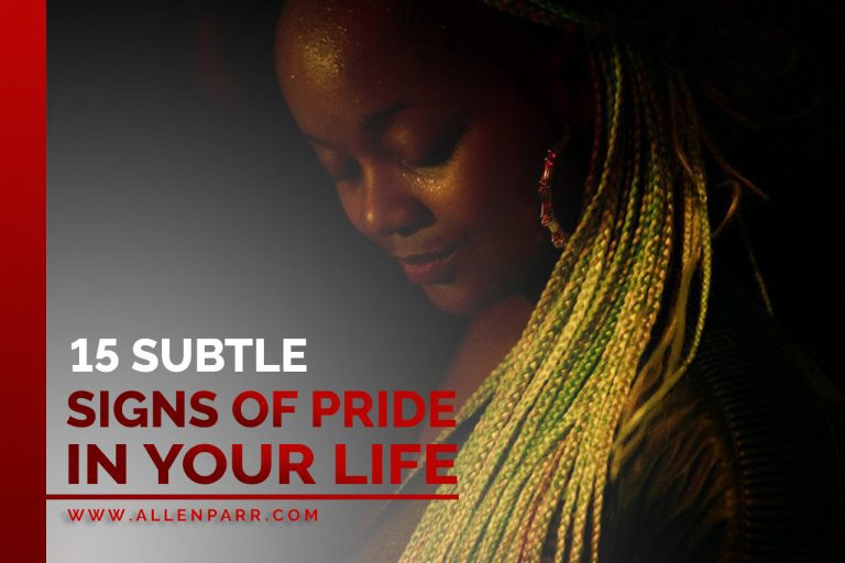15 Subtle Signs of Pride In Your Life - Allen Parr